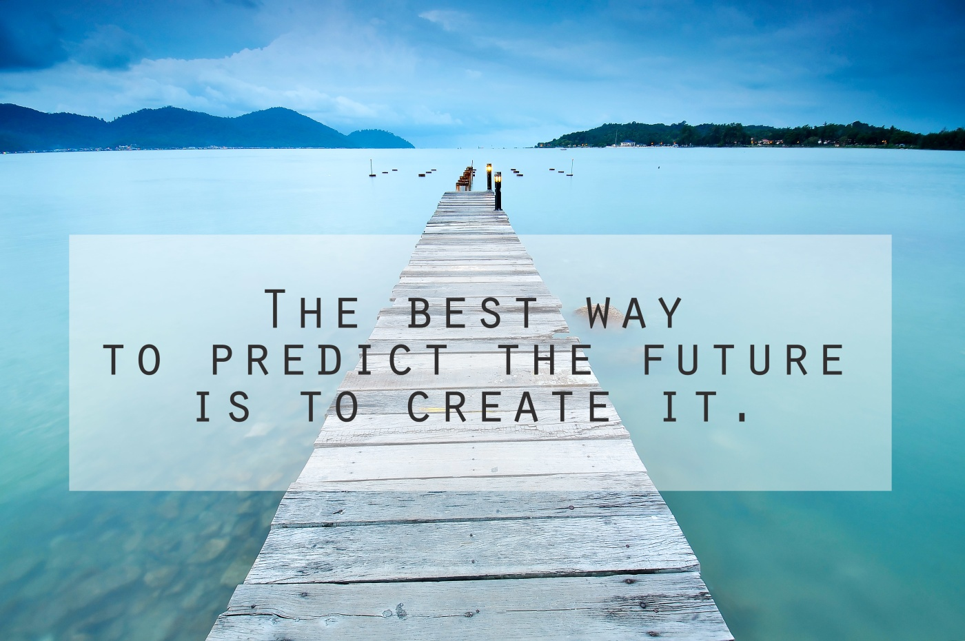 inspirational motivational quote the best way to predict the future is to create it